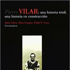 Libros: PIERRE VILAR UNA HISTORIA TOTAL, UNA HISTORIA EN CONSTRUCCIÓN. Lote 265808499