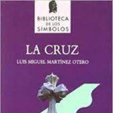 Libros: LA CRUZ LUIS MIGUEL MARTÍNEZ OTERO -SIMBOLÍSMO-. Lote 267377789