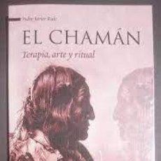 Libros: EL CHAMÁN TERAPIA, ARTE Y RITUAL PEDRO JAVIER RUIZ. Lote 267504639