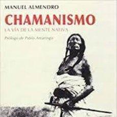 Libros: CHAMANISMO LA VÍA DE LA MENTE NATIVA MANUEL ALMENDRO. Lote 269987658