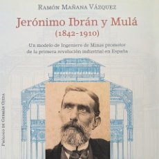 Libros: JERÓNIMO IBRÁN Y MULÁ (1842-1910), UN MODELO INGENIERO DE MINAS PROMOTOR DE LA PRIMERA REVOLUCIÓN. Lote 273090393