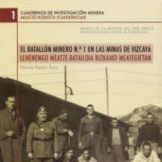Libros: EL BATALLÓN MINERO Nº1 EN LAS MINAS DE VIZCAYA. Lote 273093193