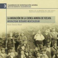Libros: LA MIGRACIÓN EN LA CUENCA MINERA DE VIZCAYA. Lote 273102958