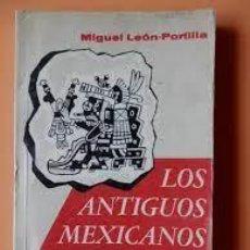 Libros: LOS ANTIGÜOS MEXICANOS A TRAVÉS DE SUS CRÓNICAS Y CANTARES MIGUEL LEÓN PORTILLA. Lote 277112568