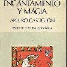 Libros: ENCANTAMIENTO Y MAGIA ARTURO CASTIGLIONI. Lote 277283508