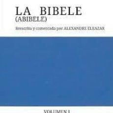 Libros: LA BIBELE (ABIBELE) MICHEL RODELLAS PICOLA REESCRITA POR ALEXANDRE ELEAZAR. Lote 288183798