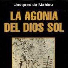 Libros: LA AGONÍA DEL DIOS SOL JACQUES DE MAHIEU. Lote 288339158
