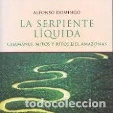 Libros: LA SERPIENTE LÍQUIDA CHAMANES, MITOS Y RITOS DEL AMAZONAS ALFONSO DOMINGO. Lote 289195578