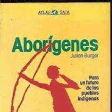 Libros: ABORIGENES JULIAN BURGER -PARA UN FUTURO DE LOS PUEBLOS INDÍGENAS-. Lote 293441083