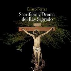 Libros: ELISEO FERRER / SACRIFICIO Y DRAMA DEL REY SAGRADO,. Lote 293598373