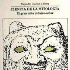 Libros: CIENCIA DE LA MITOLOGÍA EL GRAN MITO CTÓNICO-SOLAR ALEJANDRO GUICHOT SIERRA. Lote 294064678