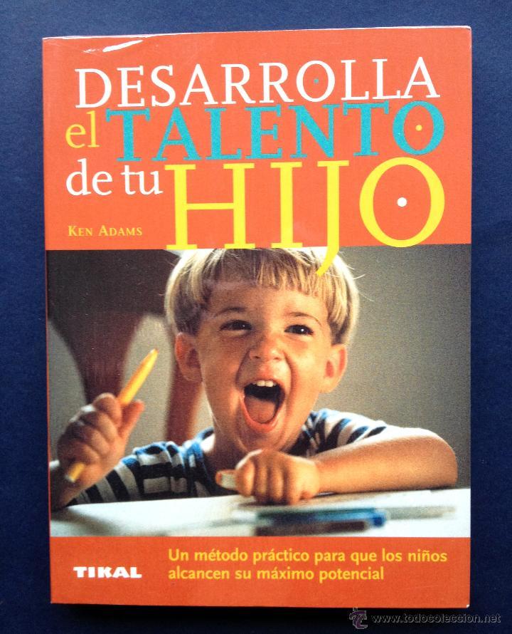 DESARROLLA EL TALENTO DE TU HIJO - KEN ADAMS - EDITORIAL TIKAL - NUEVO (Libros Nuevos - Educación - Aprendizaje)