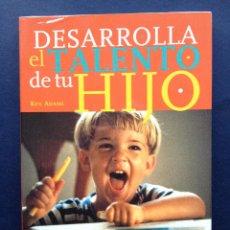 Libros: DESARROLLA EL TALENTO DE TU HIJO - KEN ADAMS - EDITORIAL TIKAL - NUEVO. Lote 48828117