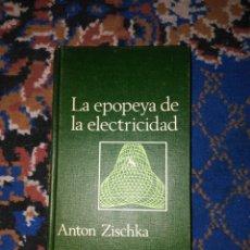 Libros: LA EPOPEYA DE LA ELECTRICIDAD (ANTON ZISCHKA). Lote 82172428