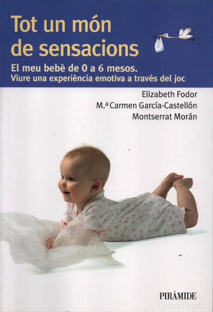 TOT UN MON DE SENSACIONS: EL MEU BEBE DE 0 A 6 MESOS - EDICIONES PIRAMIDE, 2013 (Libros Nuevos - Educación - Aprendizaje)