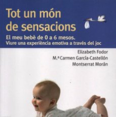 Libros: TOT UN MON DE SENSACIONS: EL MEU BEBE DE 0 A 6 MESOS - EDICIONES PIRAMIDE, 2013. Lote 102508879
