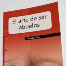Libros: LIBRO EL ARTE DE SER ABUELOS. FRANCO VOLI. PPC. 2009. Lote 107402522