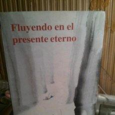 Libros: FLUYENDO EN EL PRESENTE ETERNO, ENSEÑANZAS DEL MAESTRO ZEN DOKUSHÔ VILLALBA, MIRAGUANO EDICIONES.. Lote 109283991
