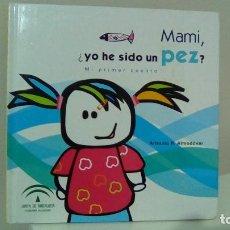 Libros: MAMI, ¿YO HE SIDO UN PEZ?.- MI PRIMER CUENTO.- ANTONIO R. ALMODOVAR. Lote 111350147