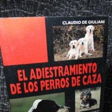 Libros: EL ADIESTRAMIENTO DE LOS PERROS DE CAZA. CLAUDIO DE GIULIANI. ED. DE VECCHI. 1996.. Lote 113590307