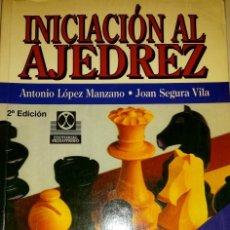 Libros: INICIACIÓN AL AJEDREZ. ANTONIO LOPEZ MANZANO Y JOAN SEGURA VILA. Lote 114043555