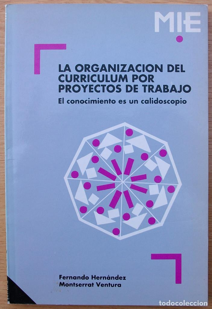 LA ORGANIZACION DEL CURRICULUM POR PROYECTOS DE TRABAJO. F. HERNANDEZ, M. VENTURA.1ª ED. 1992 (Libros Nuevos - Educación - Aprendizaje)