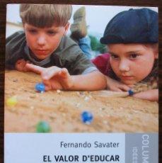 Libros: EL VALOR D`EDUCAR. FERNANDO SAVATER. 1ª EDICIO, 2004. Lote 129612839
