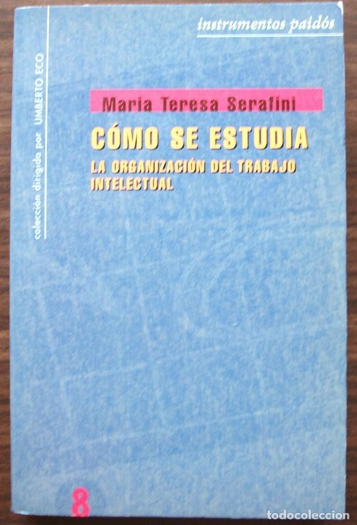 COMO SE ESTUDIA. LA ORGANIZACION DEL TRABAJO INTELECTUAL. MARIA TERESA SERAFINI. (Libros Nuevos - Educación - Aprendizaje)
