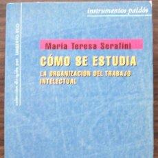Libros: COMO SE ESTUDIA. LA ORGANIZACION DEL TRABAJO INTELECTUAL. MARIA TERESA SERAFINI.. Lote 132268982