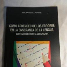 Livros: CÓMO APRENDER DE LOS ERRORES EN LA ENSEÑANZA DE LA LENGUA, POR SATURNINO DE LA TORRE. Lote 137709542