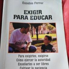 Libros: EXIGIR PARA EDUCAR. EUSEBIO FERRER. Lote 151512109