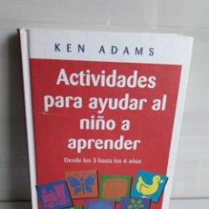 Libros: ACTIVIDADES PARA AYUDAR AL NIÑO A APRENDER#DESDE LOS 3 HASTA LOS 6 AÑOS#KEN ADAMS. Lote 152268626