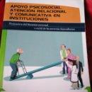Libros: APOYO PSICOSOCIAL Y ATENCIÓN RELACIONAL Y COMUNICATIVA EN INSTITUCIONES. Lote 158811061
