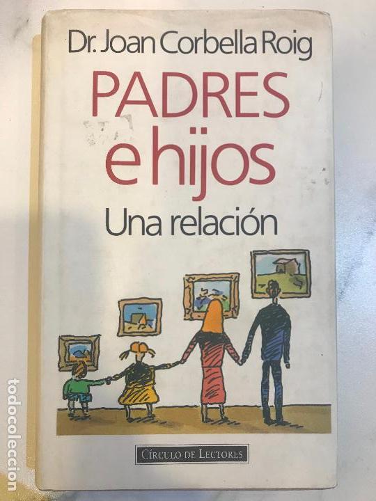 PADRES E HIJOS, UNA RELACIÒN DR - JOAN CORBELLA ROIG (Libros Nuevos - Educación - Aprendizaje)