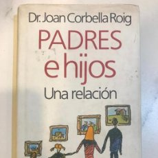 Libros: PADRES E HIJOS, UNA RELACIÒN DR - JOAN CORBELLA ROIG. Lote 162723006