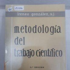 Libros: 19356 - METODOLOGIA DEL TRABAJO CIENTIFICO - 3ª EDICION - POR IRENEO GONZALEZ S.J. - AÑO 1965. Lote 168528476