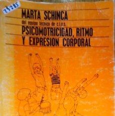 Livros: 23285 - PSICOMOTRICIDAD, RITMO Y EXPRESION CORPORAL - POR MARTA SCHINCA - AÑO 1980. Lote 172434095