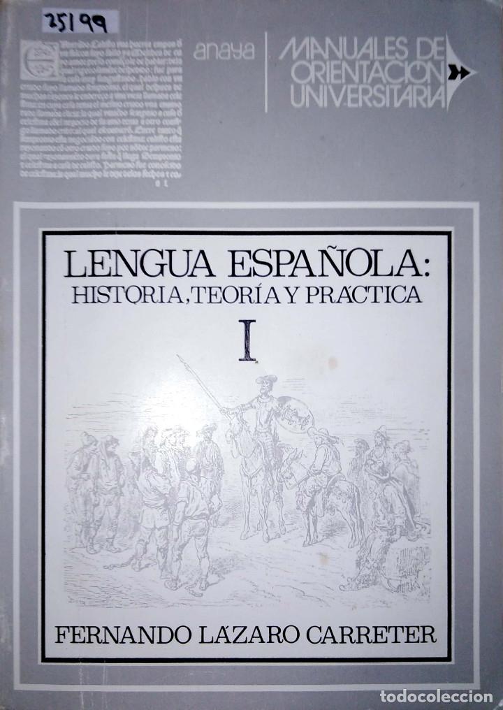 25199 - LENGUA ESPAÑOLA: HISTORIA, TEORIA Y PRACTICA I - POR FERNANDO LAZARO CARRETE - 1974 (Libros Nuevos - Educación - Aprendizaje)