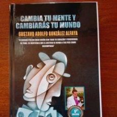 Libros: CAMBIA TU MENTE Y CAMBIARÁS TU MUNDO. GUSTAVO ADOLFO GONZÁLEZ ALFAYA. 2019. LIBRO NUEVO.. Lote 198040563