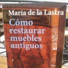 Libros: CÓMORESTAURAR MUEBLES ANTIGUOS, MARÍA DE LA LASTRA, ALIANZA EDITORIAL.. Lote 182402142