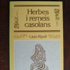 Libros: HERBES I REMEIS CASOLANS DE LLUIS RIPOLL. REMEIS I ELIXIRS MIRACULOSOS, BELLESA, GUARIDORS, CULINARI. Lote 183499045
