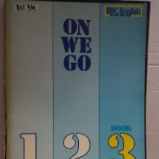 Libros: 31134 - ON WE GO - BOOK THREE - BBC ENGLISH BY RADIO AND TV - AÑO 1975 - EN INGLES. Lote 191681283