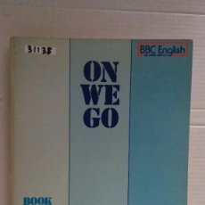Libros: 31135 A - ON WE GO - BOOK ONE - BBC ENGLISH BY RADIO AND TV - AÑO 1975 - EN INGLES. Lote 191702517
