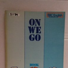 Libros: 31139 - ON WE GO - BOOK TWO - BBC ENGLISH BY RADIO AND TV - AÑO 1975 - EN INGLES . Lote 191702565