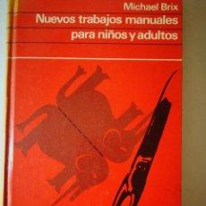 Libros: NUEVOS TRABAJOS MANUALES PARA NIÑOS Y ADULTOS. MICHAEL BRIX. Lote 198323308