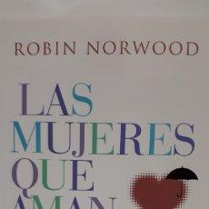 Libros: LAS MUJERES QUE AMAN DEMASIADO DE ROBIN NORWOOD. Lote 205191940