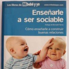 Libros: LIBRO BEBÉS Y NIÑOS, ENSEÑALE A SER SOCIABLE,BERNABÉ TIERNO,MI BEBÉ Y YO, EDICIONES SFERA.. Lote 205259426