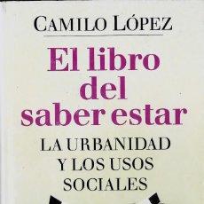 Libros: EL LIBRO DEL SABER ESTAR, LA URBANIDAD Y USOS SOCIALES, CAMILO LOPEZ. Lote 206165831