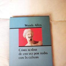 Libros: COMO ACABAR DE UNA VEZ CON TODAS CON LA CULTURA, WOODY ALLEN. Lote 206324097