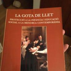 Libros: LA GOTA DE LLET: PROTECCIÓ DE LA INFÀNCIA I EDUCACIÓ SOCIAL A LA MENORCA CONTEMPORÀNIA. Lote 216743910